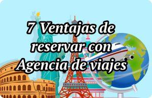 Las 7 grandes ventajas de reservar con agencia de viajes