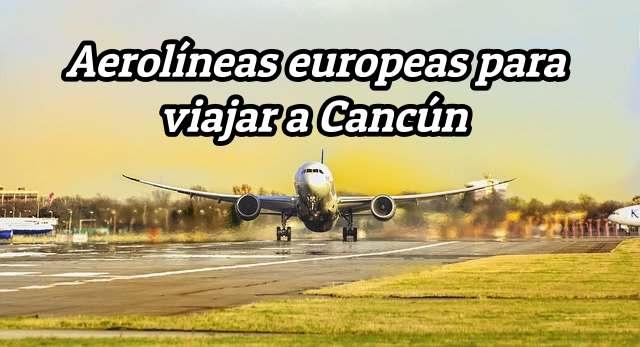 aerolíneas europeas vuelos directos a Cancún