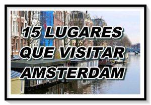 Los 15 lugares imprescindibles que visitar en Amsterdam [ 2020 ]