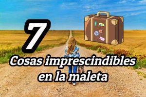 7 cosas imprescindibles que llevar en la maleta como mujer viajera que soy